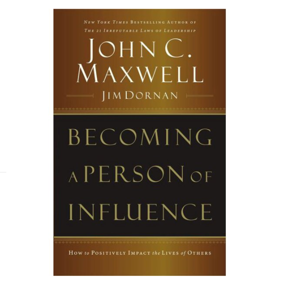 Becoming a Person of Influence : How to Positively Impact the Lives of Others